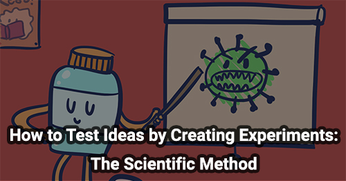 How to Test Ideas by Creating Experiments: The Scientific Method