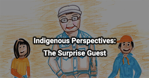 Indigenous Perspectives: The Surprise Guest