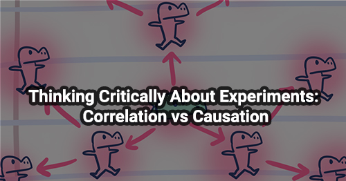 Thinking Critically About Experiments: Correlation vs Causation