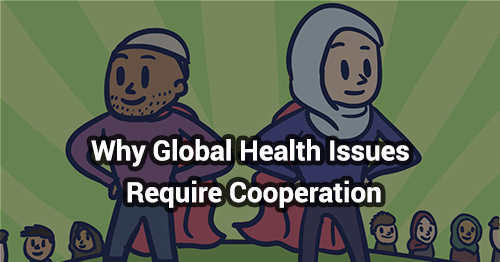 Why Global Health Issues Require Cooperation?